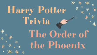 Harry Potter Trivia - The Order of the Phoenix