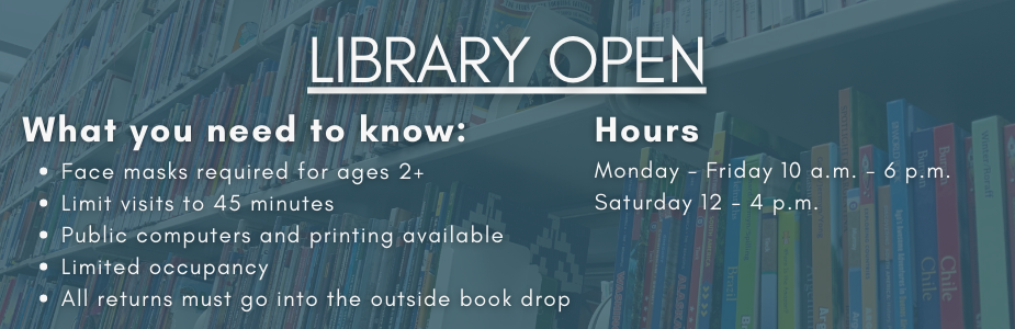 Library Open for Browsing Monday through Friday 10 a.m. - 6 p.m. and Saturday 12-4 p.m.